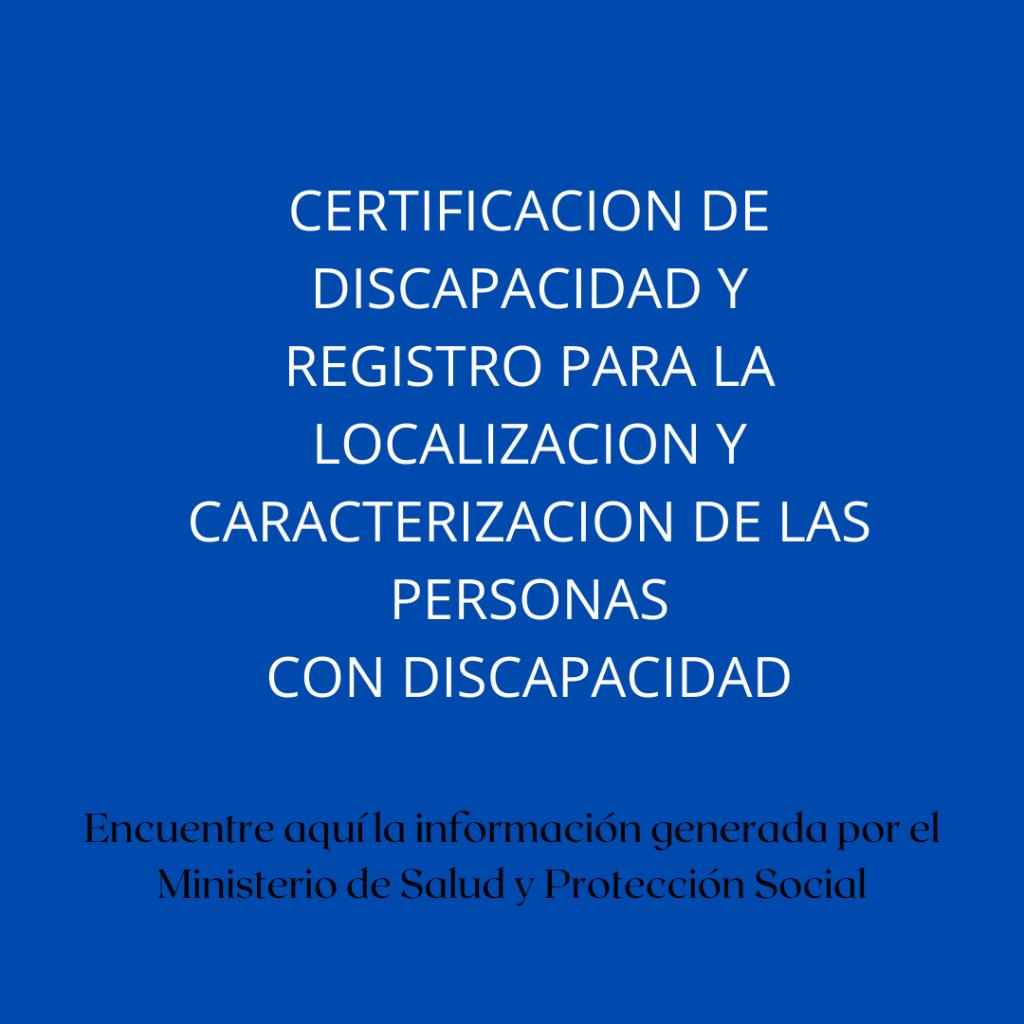 CERTIFICACION DE DISCAPACIDAD Y REGISTRO PARA LA LOCALIZACION Y CARACTERIZACION DE LAS PERSONAS CON DISCAPACIDAD